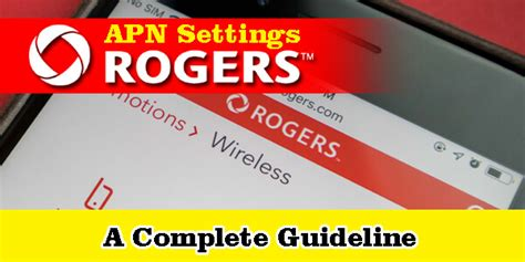 Rogers Mobile APN Settings - For Android And IPhone