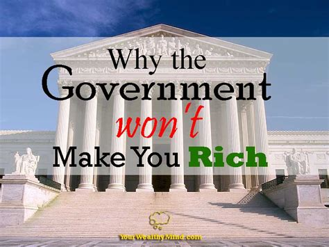 Why the Government won't make you Rich - Your Wealthy Mind